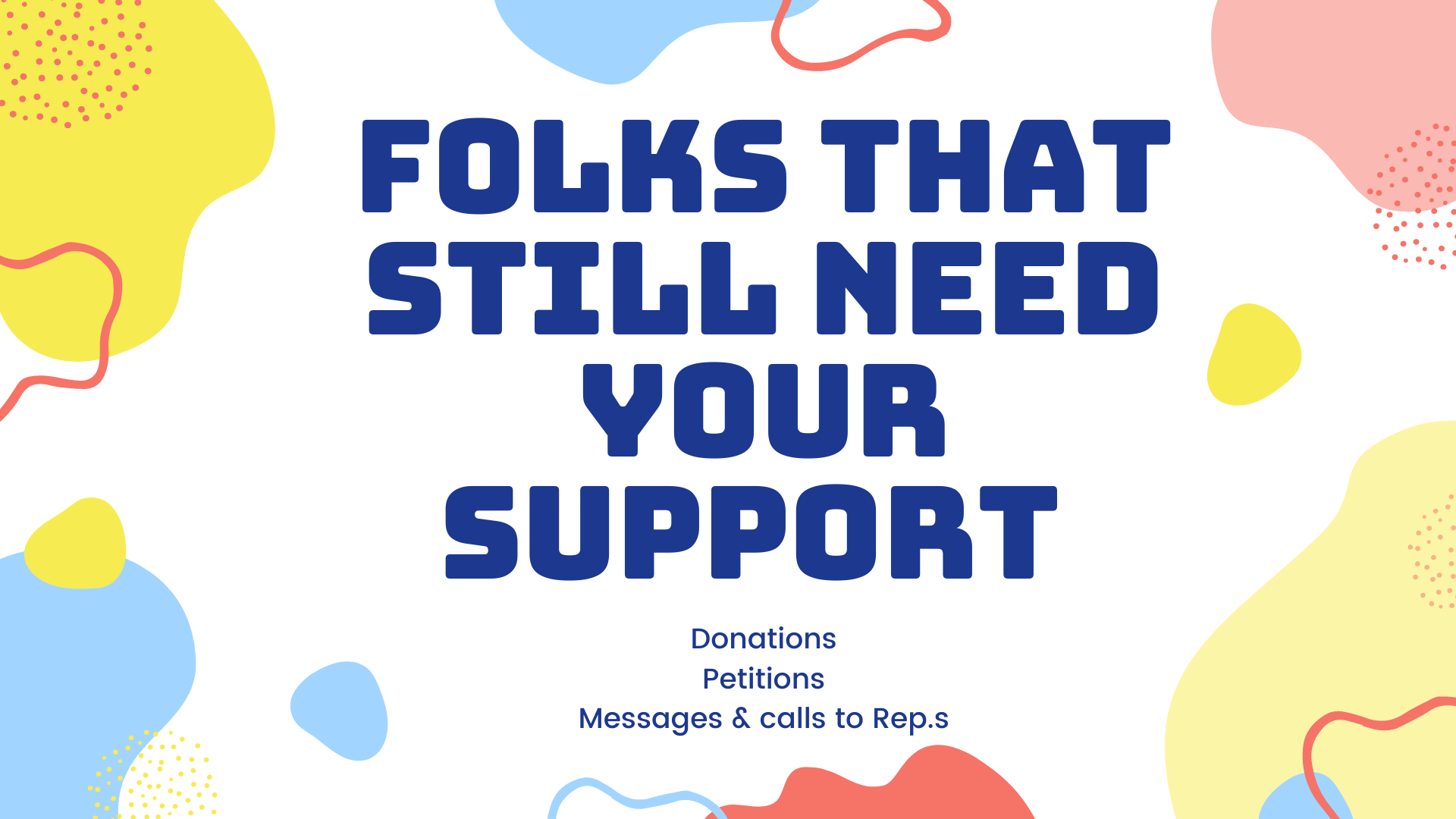 Folks that still need your support (Donations, petitions, messages & calls to reps)