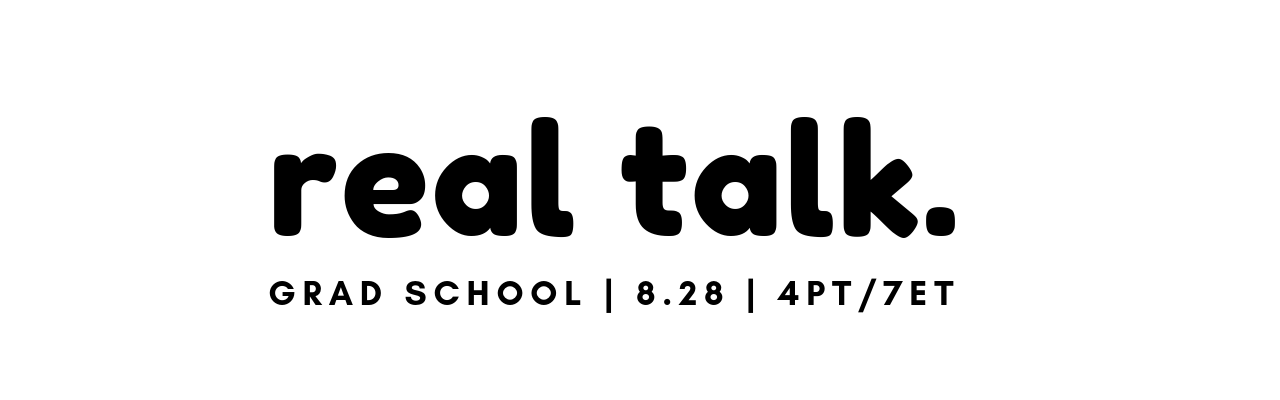 [image] real talk grad school 7.28 at 4pm PT / 7pm ET