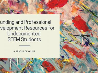 Funding and Professional Development Resources for Undocumented STEM Students; title on a splatter-painted background