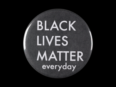 Button that says: Black Lives Matter Every Day